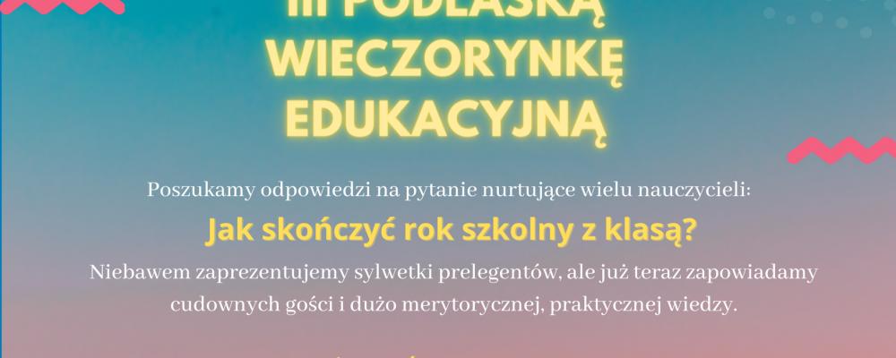 """Podlaska Wieczorynka Edukacyjna """"Jak zakończyć rok szkolny z klasą?"""""""