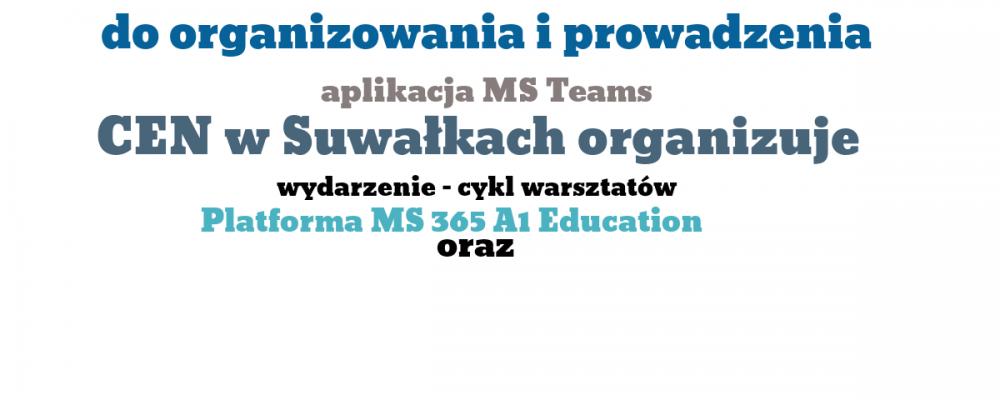 """Cykl warsztatów nt. """"Platforma Microsoft 365 A1 Education oraz aplikacja MS Teams do organizowania i prowadzenia zajęć online"""""""