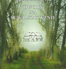 """Wielki sukces książki Andrzeja Matusiewicza – """"Dwory na Suwalszczyźnie"""""""