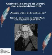"""Ogólnopolski konkurs historyczny """"Najlepiej widzę, kiedy zamknę oczy."""" Tadeusz Różewicz na tle historii Polski i polskiej kultury 1939-1989"""""""