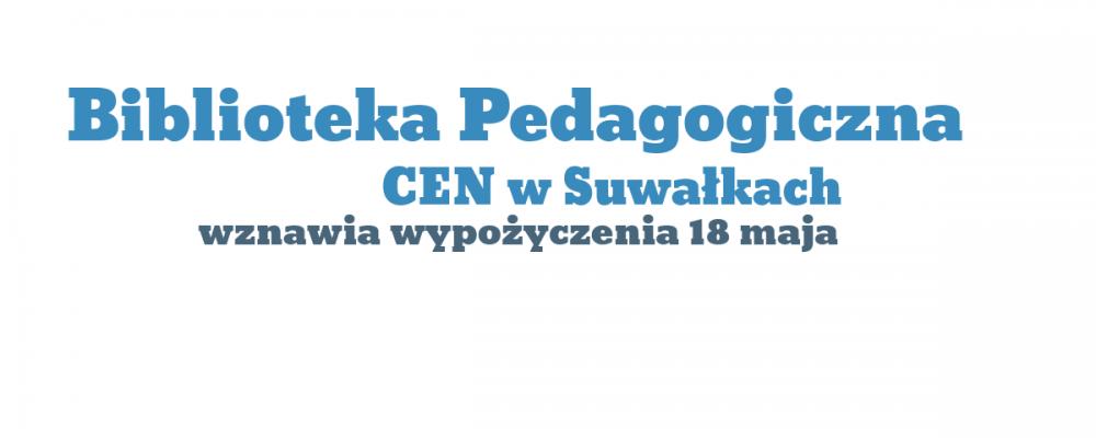 Uwaga! Biblioteka Pedagogiczna CEN w Suwałkach wznowiła wypożyczenia książek dla Czytelników