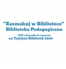 """""""Zasmakuj w Bibliotece"""" Tydzień Bibliotek 2020 w Bibliotece Pedagogicznej CEN w Suwałkach"""